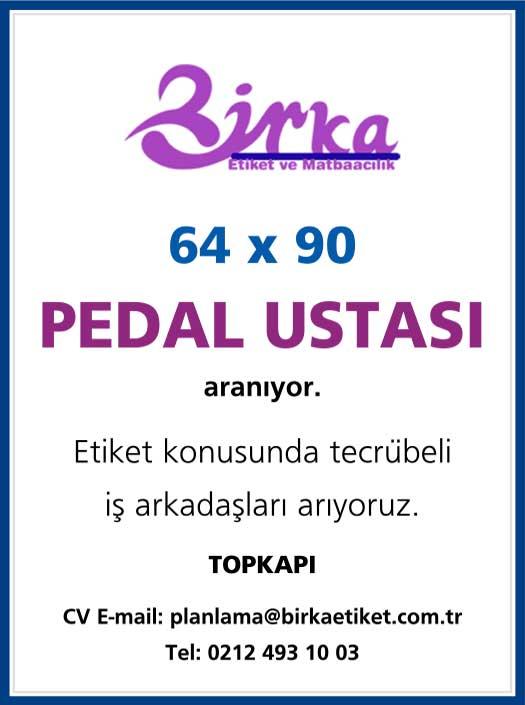 Birka etiket 64x90 Pedal Ustası arıyor. etiket konusunda tecrübeli iş arkadaşları aranıyor. Topkapı CV mail: planlama@birkaetiket.com.tr Tel: 0212 493 10 03