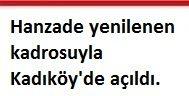 Hanzade yenilenen kadrosuyla Kadıköy'de açıldı.