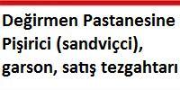 Değirmen Pastanesine Pişirici (sandviçci), garson, satış tezgahtarı
