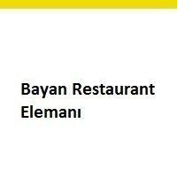 bayan restoran elemanı iş ilanları, bayan restaurant elemanı aranıyor, restoran elemanı arayanlar, bayan restoran eleman ilanı, restaurant elemanı iş ilanları, restoran elemanı iş ilanları sayfası
