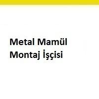 metal montaj elemanı aranıyor, metal mamül montaj işçisi iş ilanları, metal mamül montaj elemanı arayan, montaj elemanı ilanları istanbul, şantiye metal mamül montaj elemanı iş ilanları sayfası
