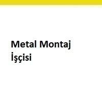 metal montaj elemanı aranıyor, metal mamül montaj işçisi iş ilanları, metal montaj elemanı arayan, montaj elemanı ilanları istanbul, şantiye metal montaj işçisi iş ilanları sayfası